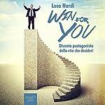 Win for You [Italian Edition]: Diventa protagonista della vita che desideri [Become the protagonist of the life you want] | Luca Nardi
