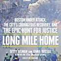 Long Mile Home: Boston Under Attack, the City's Courageous Recovery, and the Epic Hunt for Justice (       UNABRIDGED) by Scott Helman, Jenna Russell Narrated by Jim Frangione