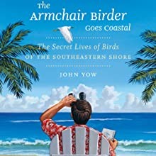 The Armchair Birder Goes Coastal: The Secret Lives of Birds of the Southeastern Shore (       UNABRIDGED) by John Yow Narrated by Kevin Young