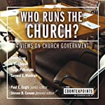 Who Runs the Church?: 4 Views on Church Government (       UNABRIDGED) by Peter Toon, Paul E. Engle (series editor), Steven B. Cowan (editor), L. Ron Taylor, Paige Patterson, Sam E. Waldron Narrated by Jonathan Petersen