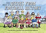 The Best of Scenes from Football History (0956101100) by Robinson, Dave