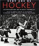img - for Cent ans de hockey chronique d'un si cle sur glace book / textbook / text book
