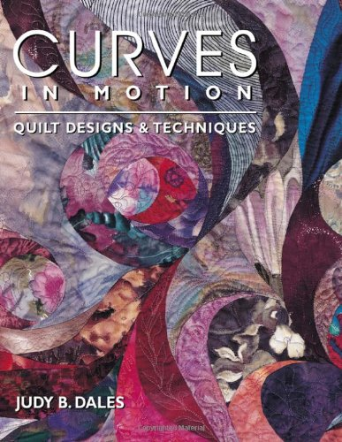 Curves in Motion. Quilt Designs & Techniques - Print on Demand Edition