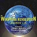 The Wikipedia Revolution: How a Bunch of Nobodies Created the World's Greatest Encyclopedia (       UNABRIDGED) by Andrew Lih Narrated by Lloyd James