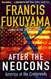 After the Neocons: America at the Crossroads (1861978782) by Fukuyama, Francis