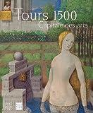 echange, troc Béatrice de Chancel-Bardelot, Pascale Charron, Pierre-Gilles Girault, Jean-Marie Guillouët - Tours 1500 : Capitale des arts