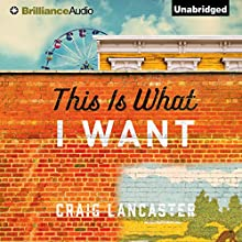 This Is What I Want (       UNABRIDGED) by Craig Lancaster Narrated by Gordon Greenhill