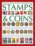 img - for The Illustrated Encyclopedia Of Stamps & Coins: The Ultimate Visual Reference To Over 6000 Of The World's Best Stamps And Coins And A Professional ... And Perfecting A Spectacular Collection book / textbook / text book