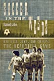 Daniel Lilie Soccer in the Weeds: Bad Hair, Jews, and Chasing the Beautiful Game