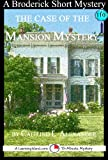 The Case of the Mansion Mystery: A 15-Minute Broderick Mystery (15-Minute Books)