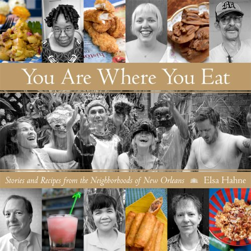 You Are Where You Eat: Stories and Recipes from the Neighborhoods of New Orleans by Elsa Hahne