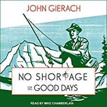 No Shortage of Good Days Audiobook by John Gierach Narrated by Mike Chamberlain