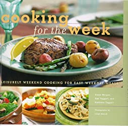 Cooking for the Week: Leisurely Weekend Cooking for Easy Weekday Meals