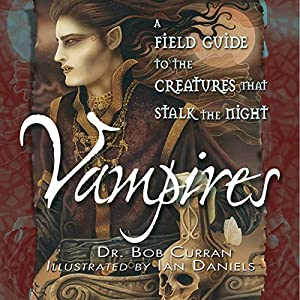 Vampires: A Field Guide to the Creatures That Stalk the Night Audiobook
