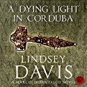 A Dying Light in Corduba: The Falco Series, Book 8 (       UNABRIDGED) by Lindsey Davis Narrated by Richard Mitchley