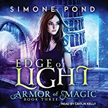 Edge of Light: Armor of Magic Series, Book 3 | Livre audio Auteur(s) : Simone Pond Narrateur(s) : Caitlin Kelly