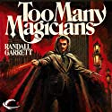 Too Many Magicians: Lord Darcy, Book 2 Audiobook by Randall Garrett Narrated by Victor Villar-Hauser