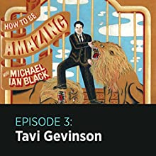 How to Be Amazing with Tavi Gevinson  by Michael Ian Black Narrated by Michael Ian Black, Tavi Gevinson