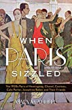 Image of When Paris Sizzled: The 1920s Paris of Hemingway, Chanel, Cocteau, Cole Porter, Josephine Baker, and Their Friends