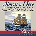 Almost a Hero: The Voyages of John Meares, R.N., to China, Hawaii and the Northwest Coast Hörbuch von J. Richard Nokes Gesprochen von: James McSorley
