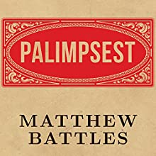 Palimpsest: A History of the Written Word (       UNABRIDGED) by Matthew Battles Narrated by Matthew Battles