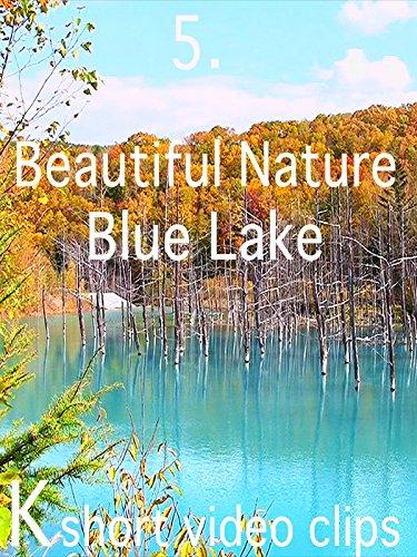 Clip: 5.Beautiful Nature--Blue Lake