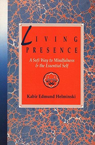 Living Presence: A Sufi Way to Mindfulness & the Essential Self, Helminski, Kabir Edmund