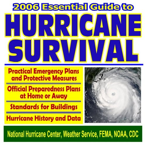 2006 Essential Guide to Hurricane Survival - Practical Emergency Plans and Protective Measures with Official Preparedness and Survival Plans (CD-ROM)