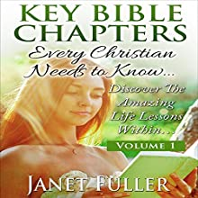 Key Bible Chapters Every Christian Needs to Know, Volume 1: Discover the Amazing Life Lessons Within... (       UNABRIDGED) by Janet Fuller Narrated by Amy Barron Smolinski
