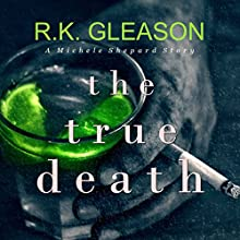 The True Death: A Michele Shepard Story Audiobook by R K Gleason Narrated by Ian Pugh