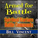 Armed for Battle: Spiritual Warfare Battle Commands (       UNABRIDGED) by Bill Vincent Narrated by Bradley Manock