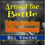 Armed for Battle: Spiritual Warfare Battle Commands | Bill Vincent