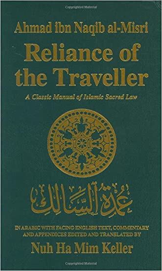 Reliance of the Traveller: A Classic Manual of Islamic Sacred Law written by Nuh Ha Mim Keller