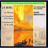 Rebel: Les Elemens; Les Caracteres de la Danse /Les Musiciens du Louvre * Minkowski