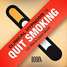 Clinical Hypnosis to Quit Smoking  by Maria Lopéz Mulet Narrated by Faye Hadley