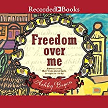 Freedom Over Me: Eleven Slaves, Their Lives, and Dreams Brought to Life Audiobook by Ashley Bryan Narrated by Patricia R. Floyd, Kevin R. Free, Jenny Sterlin
