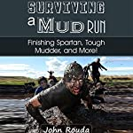 Surviving a Mud Run: Finishing Spartan, Warrior, Mudder and More! | John Rouda