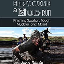Surviving a Mud Run: Finishing Spartan, Warrior, Mudder and More! (       UNABRIDGED) by John Rouda Narrated by Matt Weight
