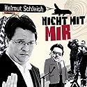 Nicht mit mir Hörspiel von Helmut Schleich Gesprochen von: Helmut Schleich