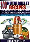 100 Nutribullet Recipes: Lose Weight...