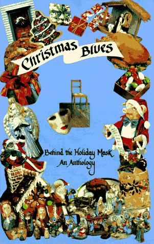 Christmas Blues: Behind the Holiday Mask : An Anthology
