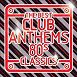 The Best Club Anthems - 80s Classics Various Artists