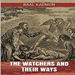 The Watchers and Their Ways | Baal Kadmon
