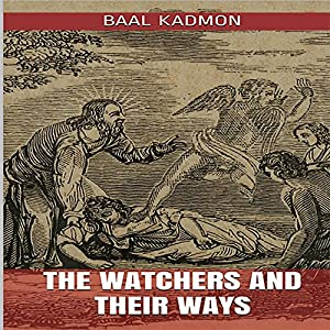 The Watchers and Their Ways Hörbuch von Baal Kadmon Gesprochen von: Baal Kadmon
