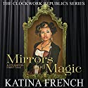 Mirrors and Magic: A Steampunk Fairy Tale, The Clockwork Republic Series (       UNABRIDGED) by Katina French Narrated by Hollie Jackson