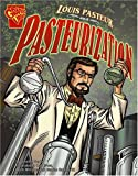 Louis Pasteur and Pasteurization (Inventions and Discovery)