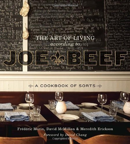 The Art of Living According to Joe Beef: A Cookbook of Sorts by McMillan, David, Morin, Frederic, Erickson, Meredith published by Ten Speed Press (2011)