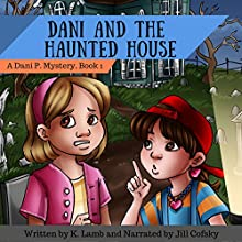 Dani and the Haunted House: A Dani P. Mystery, Volume 1 Audiobook by K. Lamb Narrated by Jill Cofsky
