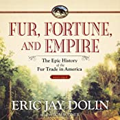 Fur, Fortune, and Empire: The Epic History of the Fur Trade in America | [Eric Jay Dolin]
