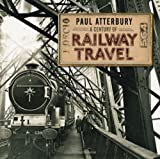 A Century of Railway Travel (Shire Century Of)